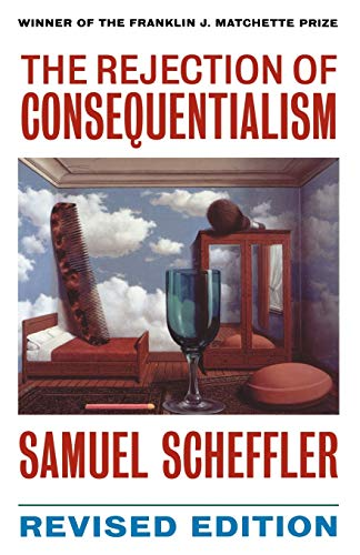 9780198235118: The Rejection of Consequentialism: A Philosophical Investigation of the Considerations Underlying Rival Moral Conceptions (Clarendon Paperbacks)