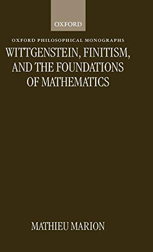 9780198235163: Wittgenstein, Finitism, and the Foundations of Mathematics (Oxford Philosophical Monographs)