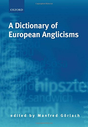 9780198235194: A Dictionary of European Anglicisms: A Usage Dictionary of Anglicisms in Sixteen European Languages
