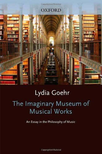 9780198235415: The Imaginary Museum of Musical Works: An Essay in the Philosophy of Music