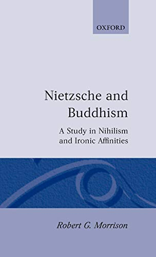 9780198235569: Nietzsche and Buddhism: A Study in Nihilism and Ironic Affinities