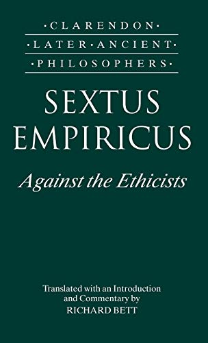 9780198236207: Sextus Empiricus: Against the Ethicists: (Adversus Mathematicos XI) (Clarendon Later Ancient Philosophers)