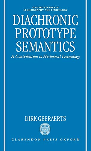9780198236528: Diachronic Prototype Semantics: A Contribution to Historical Lexicology (Oxford Studies in Lexicography and Lexicology)