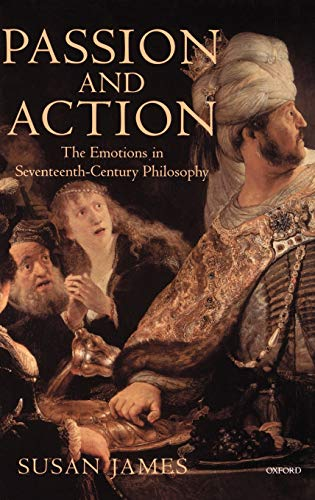 9780198236740: Passion and Action: The Emotions in Seventeenth-Century Philosophy