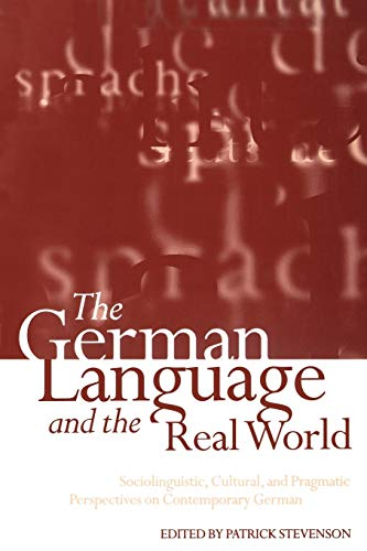The German Language and the Real World: Sociolinguistic, Cultural, and Pragmatic Perspectives on ...