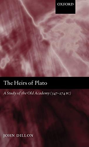 9780198237662: The Heirs of Plato: A Study of the Old Academy (347-274 BC)