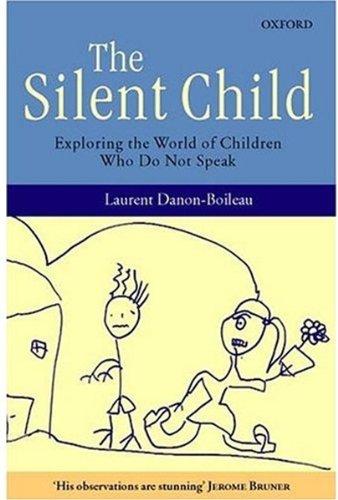 The Silent Child: Exploring the World of: Laurent Danon-Boileau; Translator-Kevin