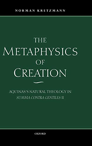 9780198237877: The Metaphysics of Creation: Aquinas's Natural Theology in Summa contra gentiles II
