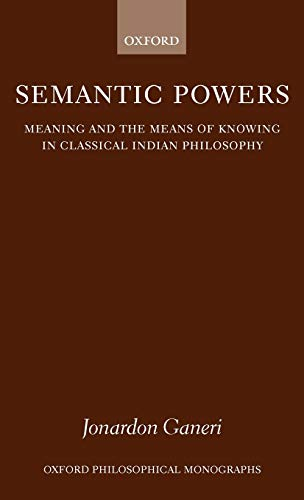 9780198237884: Semantic Powers: Meaning and the Means of Knowing in Classical Indian Philosophy (Oxford Philosophical Monographs)