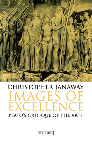 Images of Excellence: Plato's Critique of the Arts - Janaway, Christopher
