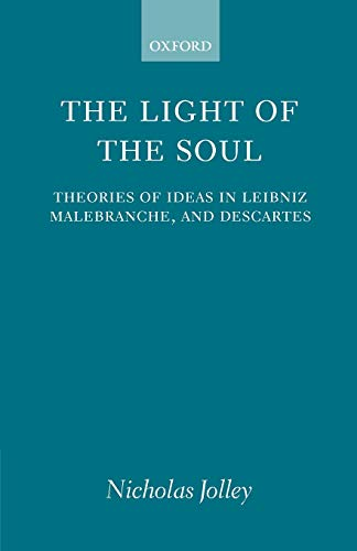 9780198238195: The Light of the Soul: Theories of Ideas in Leibniz, Malebranche, and Descartes