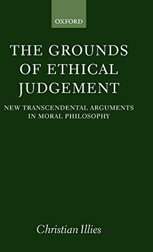 9780198238324: The Grounds of Ethical Judgement: New Transcendental Arguments in Moral Philosophy (Oxford Philosophical Monographs)