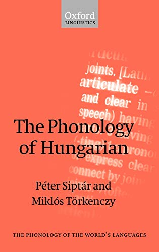 The Phonology of Hungarian: Siptar, Peter; Torkenczy, Miklos