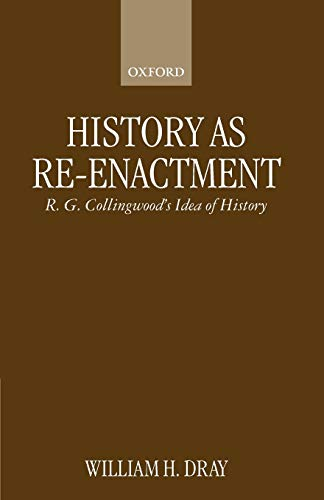 9780198238812: History as Re-enactment: R. G. Collingwood's Idea of History (Clarendon Paperbacks)