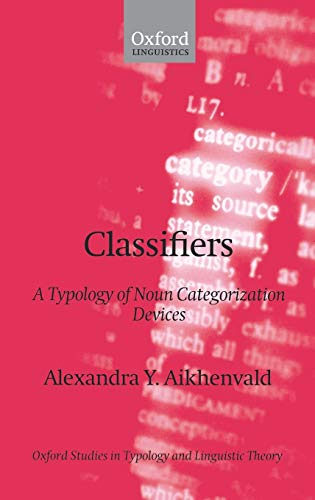 9780198238867: Classifiers: A Typology of Noun Categorization Devices (Oxford Studies in Typology and Linguistic Theory)
