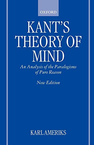 Kant's Theory of Mind: An Analysis of the Paralogisms of Pure Reason (0198238975) by Ameriks, Karl