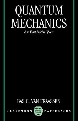 Quantum Mechanics : An Empiricist View (Clarendon: Van Fraassen ,