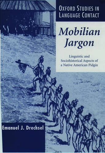 Mobilian Jargon: Linguistic and Sociohistorical Aspects of: Drechsel, Emanuel J.