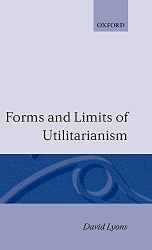 Forms and Limits of Utilitarianism: Lyons, Louis; Lyons,
