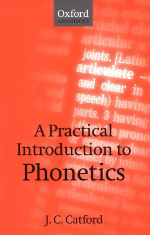 A Practical Introduction to Phonetics: J. C. Catford