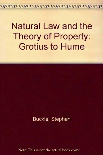 Natural Law and the Theory of Property: Grotius to Hume (0198242395) by Stephen Buckle
