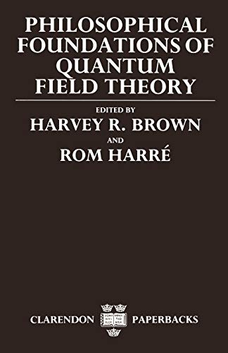 9780198242895: Philosophical Foundations of Quantum Field Theory (Clarendon Paperbacks)