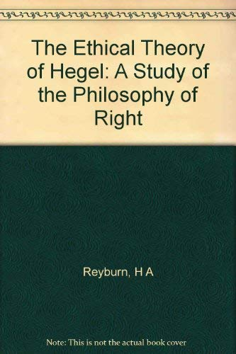 The Ethical Theory of Hegel: A Study of the Philosophy of Right: HUGH ADAM REYBURN