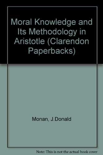 Moral knowledge and its methodology in Aristotle, (Clarendon Paperbacks): Monan, J. Donald