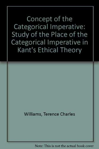 Concept of the Categorical Imperative: A Study of the Place of the Categorical Imperative in Kant&#...