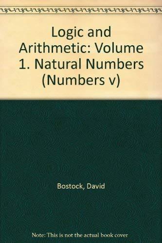 Logic and Arithmetic, Volume 1: Natural Numbers: Bostock, David