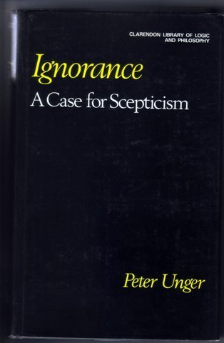 9780198244080: Ignorance: A Case for Scepticism (Clarendon Library of Logic and Philosophy)