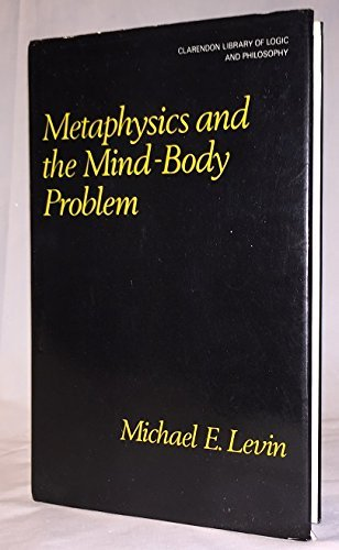 9780198244158: Metaphysics and the Mind-Body Problem (Clarendon Library of Logic & Philosophy)