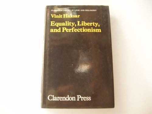 9780198244189: Equality, Liberty and Perfectionism (Clarendon Library of Logic and Philosophy)