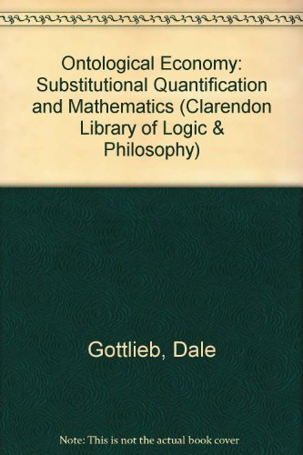 Ontological Economy: Substitutional Quantification and Mathematics (Clarendon Library of Logic & Philosophy) (0198244207) by Gottlieb, Dale