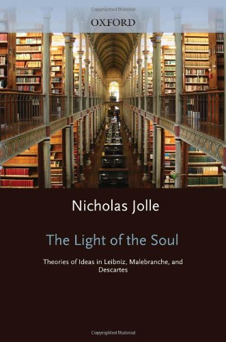 9780198244431: The Light of the Soul: Theories of Ideas in Leibniz, Malebranche, and Descartes