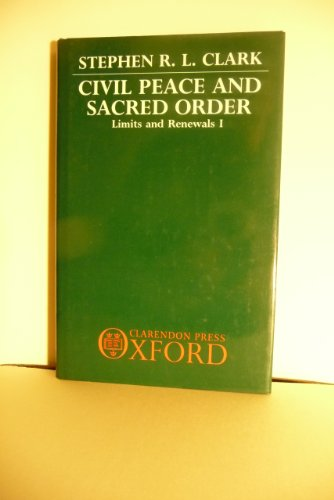 Civil Peace and Sacred Order: Limits and Renewals 1: Stephen R. L. Clark