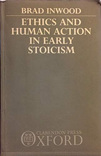 Ethics and Human Action in Early Stoicism: Inwood, Brad