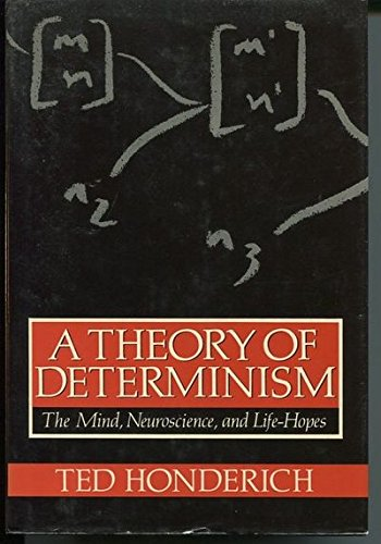 9780198244691: A Theory of Determinism: The Mind, Neuroscience, and Life-Hopes