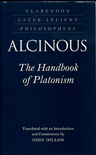 9780198244721: Alcinous - the Handbook of Platonism: Or Didaskalikos, Attributed to Alcinous (Long Identified with the Middle Platonist Albinus, But on Inadequate Grounds) (Clarendon Later Ancient Philosophers)