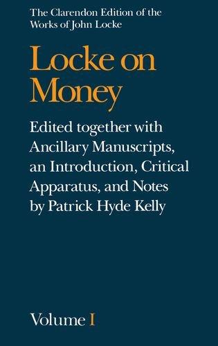 Locke On Money: Volume 1 (Clarendon Edition: Locke, John
