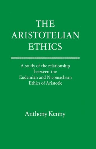 THE ARISTOTELIAN ETHICS A Study of the Relationship between the Eudemian and Nichomachean Ethics ...