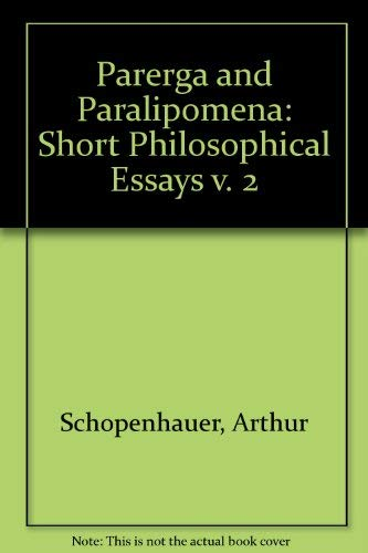 Parerga and Paralipomena: Short Philosophical Essays Volume 2