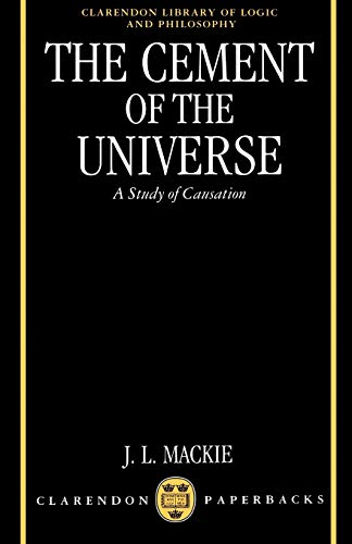 9780198246428: The Cement of the Universe: A Study of Causation (Clarendon Library of Logic and Philosophy)