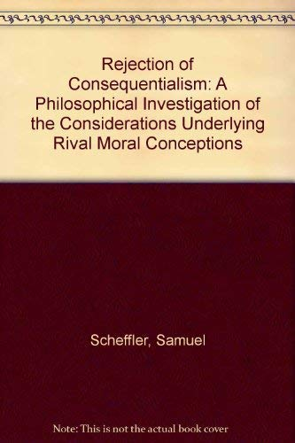 9780198246572: Rejection of Consequentialism: A Philosophical Investigation of the Considerations Underlying Rival Moral Conceptions