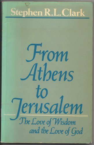 9780198246978: From Athens to Jerusalem: The Love of Wisdom and the Love of God