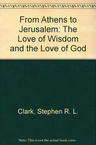 9780198246985: From Athens to Jerusalem: The Love of Wisdom and the Love of God