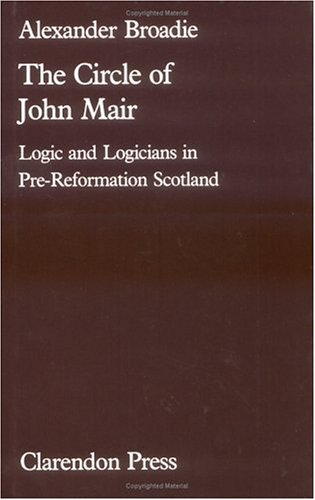 9780198247357: The Circle of John Mair: Logic and Logicians in Pre-Reformation Scotland
