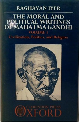 The Moral And Political Writings Of Mahatma Gandhi: Volume I: Civilization, Politics, And Religio...
