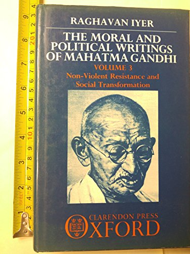 The Moral & Political Writings of Mahatma Gandhi: Volume III: Non-Violent Resistance and Social...