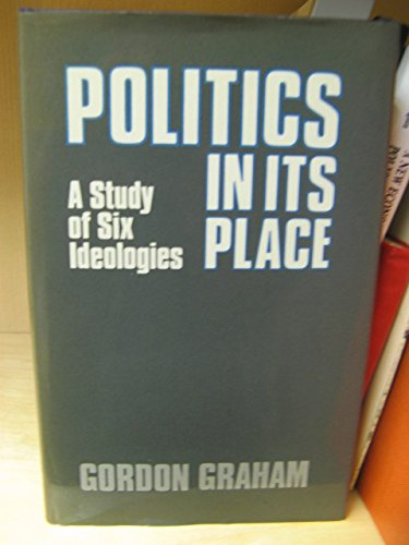 9780198247951: Politics in its Place: A Study of Six Ideologies